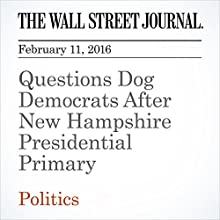 Questions Dog Democrats After New Hampshire Presidential Primary Other by Peter Nicholas, Siobhan Hughes Narrated by Alexander Quincy