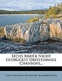 Sechs Bisher Nicht Gedruckte Dreistimmige Chansons... (German Edition) (1278239413) by Binchois, Gilles