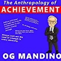 The Anthropology of Achievement  by Og Mandino Narrated by Og Mandino