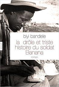 La dr�le et triste histoire du soldat Banana par Biyi Bandele-Thomas