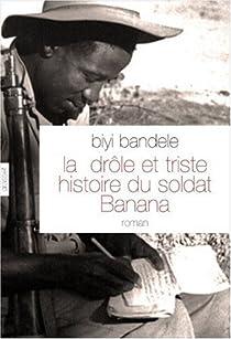 La dr�le et triste histoire du soldat Banana par Bandele-Thomas
