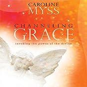Channeling Grace | [Caroline Myss]