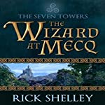 The Wizard at Mecq: Seven Towers, Book 1 (       UNABRIDGED) by Rick Shelley Narrated by Robert Sams