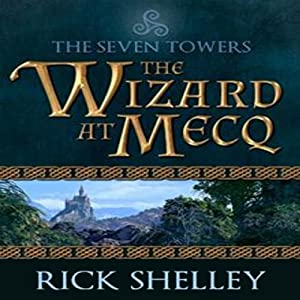 The Wizard at Mecq: Seven Towers, Book 1 | [Rick Shelley]
