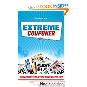 Amazon.com: Extreme Couponer: Insider Secrets to Getting Groceries for Free eBook: Marcia Layton Turner: Kindle Store