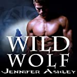 Wild Wolf: Shifters Unbound, Book 6 (       UNABRIDGED) by Jennifer Ashley Narrated by Cris Dukehart