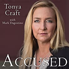 Accused: My Fight for Truth, Justice and the Strength to Forgive (       UNABRIDGED) by Tonya Craft Narrated by Hillary Huber