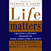 Life Matters: Creating a Dynamic Balance of Work, Family, Time, and Money | [A. Roger Merrill, Rebecca R. Merrill]