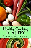 Healthy Cooking In A Jiffy: The Complete No Fad, No Diet Handbook (How To Cook Everything In A Jiffy)