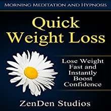 Quick Weight Loss: Lose Weight Fast and Instantly Boost Confidence via Morning Meditation and Hypnosis Discours Auteur(s) :  ZenDen Studios Narrateur(s) :  ZenDen Studios