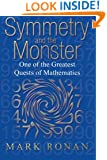 Symmetry and the Monster: The Story of One of the Greatest Quests of Mathematics