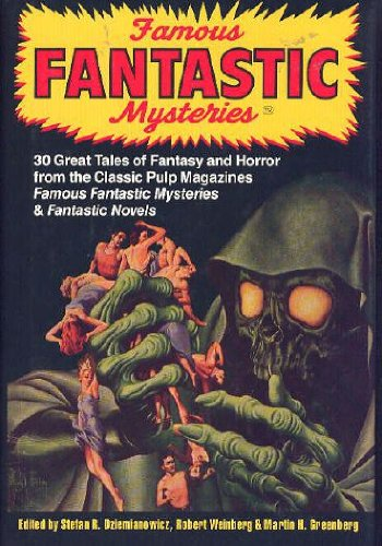 Famous Fantastic Mysteries: 30 Great Tales of Fantasy and Horror from the Classic Pulp Magazines Famous Fantastic Mysteries  &  Fantastic No