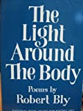 The Light Around the Body (006090786X) by Bly, Robert