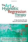 The Art of Hypnotic Regression Therapy: A Clinical Guide