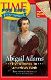 Time For Kids: Abigail Adams: Eyewitness to America's Birth (Time For Kids)
