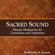 Sacred Sound: Mantra Meditations for Centeredness and Inspiration  by Bodhipaksa, Sunada