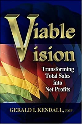 Viable Vision: Transforming Total Sales into Net Profits by Kendall, Gerald I. unknown Edition [Paperback(2004)]