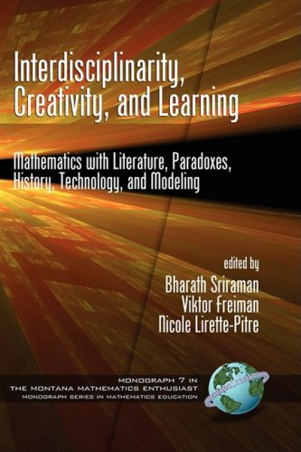 Interdisciplinarity, Creativity, and Learning: Mathematics with Literature, Paradoxes, History, Technology, and Modeling (The Montana Mathematics Enthusiast Monograph Series in Mathematics Education)