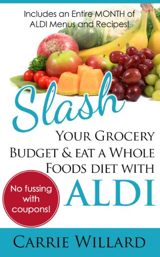 slash-your-grocery-budget-and-eat-a-whole-foods-diet-with-aldi