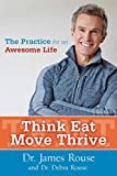 Think Eat Move Thrive: The Practice for an Awesome Life