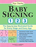 Baby Signing 1-2-3: The Easy-to-Use Illustrated Guide for Every Stage and Every Age