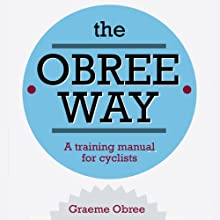 The Obree Way: A Training Manual for Cyclists (       UNABRIDGED) by Graeme Obree Narrated by David Monteath