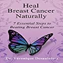 Heal Breast Cancer Naturally: 7 Essential Steps to Beating Breast Cancer Audiobook by Veronique Desaulniers Narrated by Joni Abbott