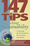 img - for 147 Tips for Teaching Sustainability: Connecting the Environment, the Economy, and Society book / textbook / text book