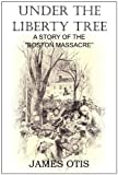 Under the Liberty Tree, A Story of the Boston Massacre
