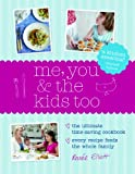 Me, You and the Kids Too: The Ultimate Time-Saving Cookbook - Every Recipe Feeds the Whole Family