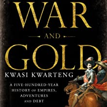 War and Gold: A Five-Hundred-Year History of Empires, Adventures, and Debt | Livre audio Auteur(s) : Kwasi Kwarteng Narrateur(s) : Malk Williams