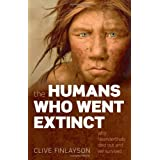 The Humans Who Went Extinct: Why Neanderthals died out and we survivedby Clive Finlayson
