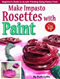 img - for Make Impasto Rosettes with Paint: Beginner's Guide to Acrylic Painting Using Pastry Tools book / textbook / text book