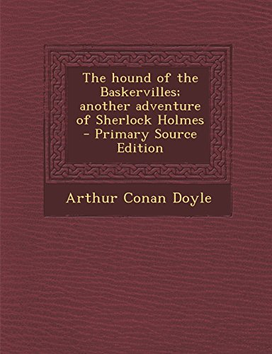 The Hound of the Baskervilles; Another Adventure of Sherlock Holmes - Primary Source Edition