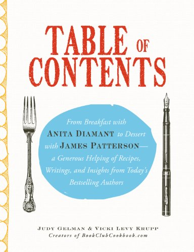 Gelman Judy - Table of Contents: From Breakfast with Anita Diamant to Dessert with James Patterson - a Generous Helping of Recipes, Writings and Insights from Today's Bestselling Authors
