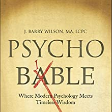 Psycho Bible: Where Modern Psychology Meets Timeless Wisdom (       ABRIDGED) by J. Barry Wilson, MA, LCPC Narrated by Josh Kilbourne