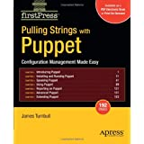 Pulling Strings with Puppet: Configuration Management Made Easy (FirstPress)by James Turnbull