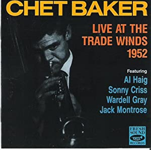Chet Baker: Live At the Trade Winds 1952