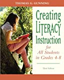 img - for Creating Literacy Instruction for All Students in Grades 4 to 8 (3rd Edition) (Books by Tom Gunning) book / textbook / text book