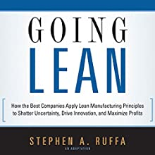 Going Lean: How the Best Companies Apply Lean Manufacturing Principles to Shatter Uncertainty, Drive Innovation, and Maximize Profits | Livre audio Auteur(s) : Stephen A. Ruffa Narrateur(s) : Jim Bond