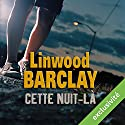 Cette nuit-là Audiobook by Linwood Barclay Narrated by Éric Aubrahn