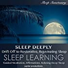 Sleep Deeply: Drift off to Restorative, Rejuvenating Sleep: Sleep Learning, Guided Meditation, Affirmations, Relaxing Deep Sleep Hörbuch von  Jupiter Productions Gesprochen von: Kev Thompson