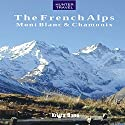 The French Alps: Mont Blanc & Chamonix Audiobook by Krista Dana Narrated by Chiquito Crasto