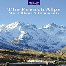 The French Alps: Mont Blanc & Chamonix (       UNABRIDGED) by Krista Dana Narrated by Chiquito Crasto