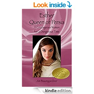 Esther Queen of Persia: A Courageous Woman for a Dangerous Time