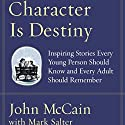 Character Is Destiny Audiobook by John McCain, Mark Salter Narrated by Arthur Morey