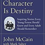 Character Is Destiny | John McCain,Mark Salter