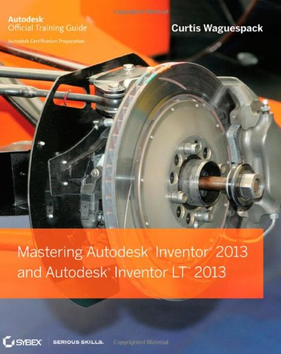 Mastering Autodesk Inventor 2013 and Autodesk Inventor LT 2013 Picture