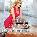 Fierce Optimism: Seven Secrets for Playing Nice and Winning Big Audiobook by Leeza Gibbons Narrated by Leeza Gibbons