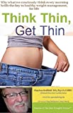 Weight Loss: Think Thin, Get Thin: It's ALL in your Head, Think Thin & Get Thin (With The Revolutionary Simple & Proven  One-Thought® Process®. Trust The Process)
